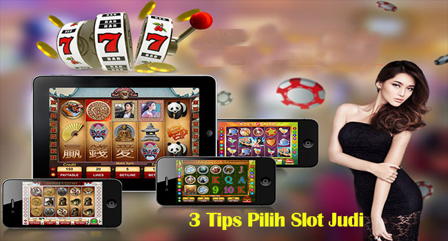 3 Tips Pilih Slot Judi